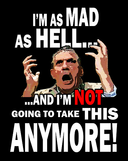 work-6722102-1-flat550x550075f-im-as-mad-as-hell-and-im-not-going-to-take-this-anymore